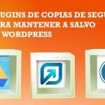 3 Plugins para hacer copias de seguridad de tu WordPress
